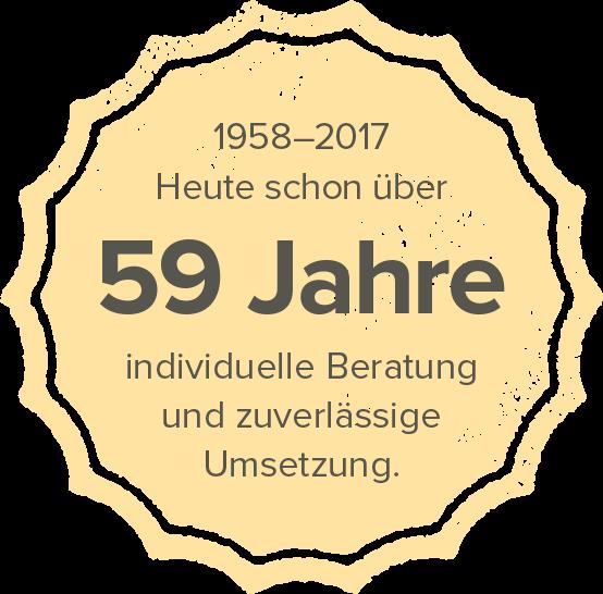 1958–2017 – Heute schon über 59 Jahre individuelle Beratung und zuverlässige Umsetzung.